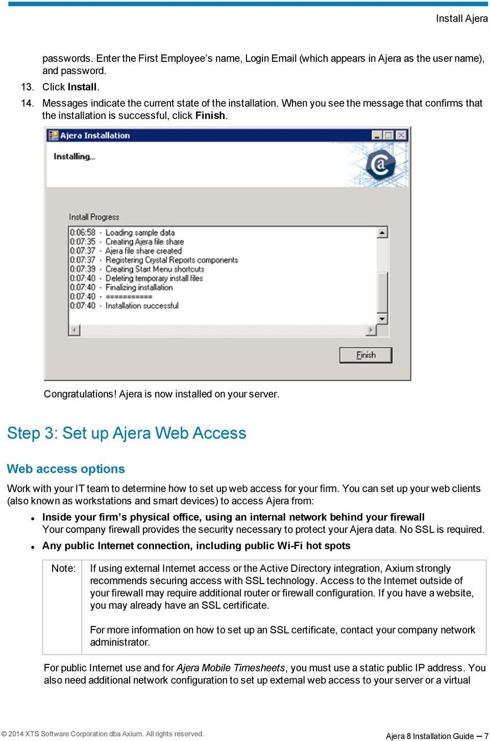 Ajera is now installed on your server. Step 3: Set up Ajera Web Access Web access options Work with your IT team to determine how to set up web access for your firm.