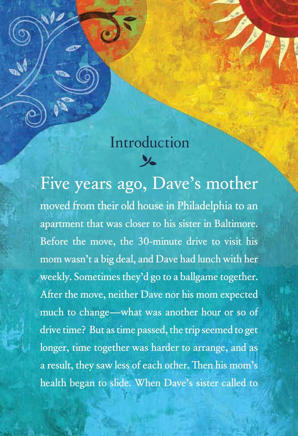 After the move, neither Dave nor his mom expected much to change what was another hour or so of drive time?