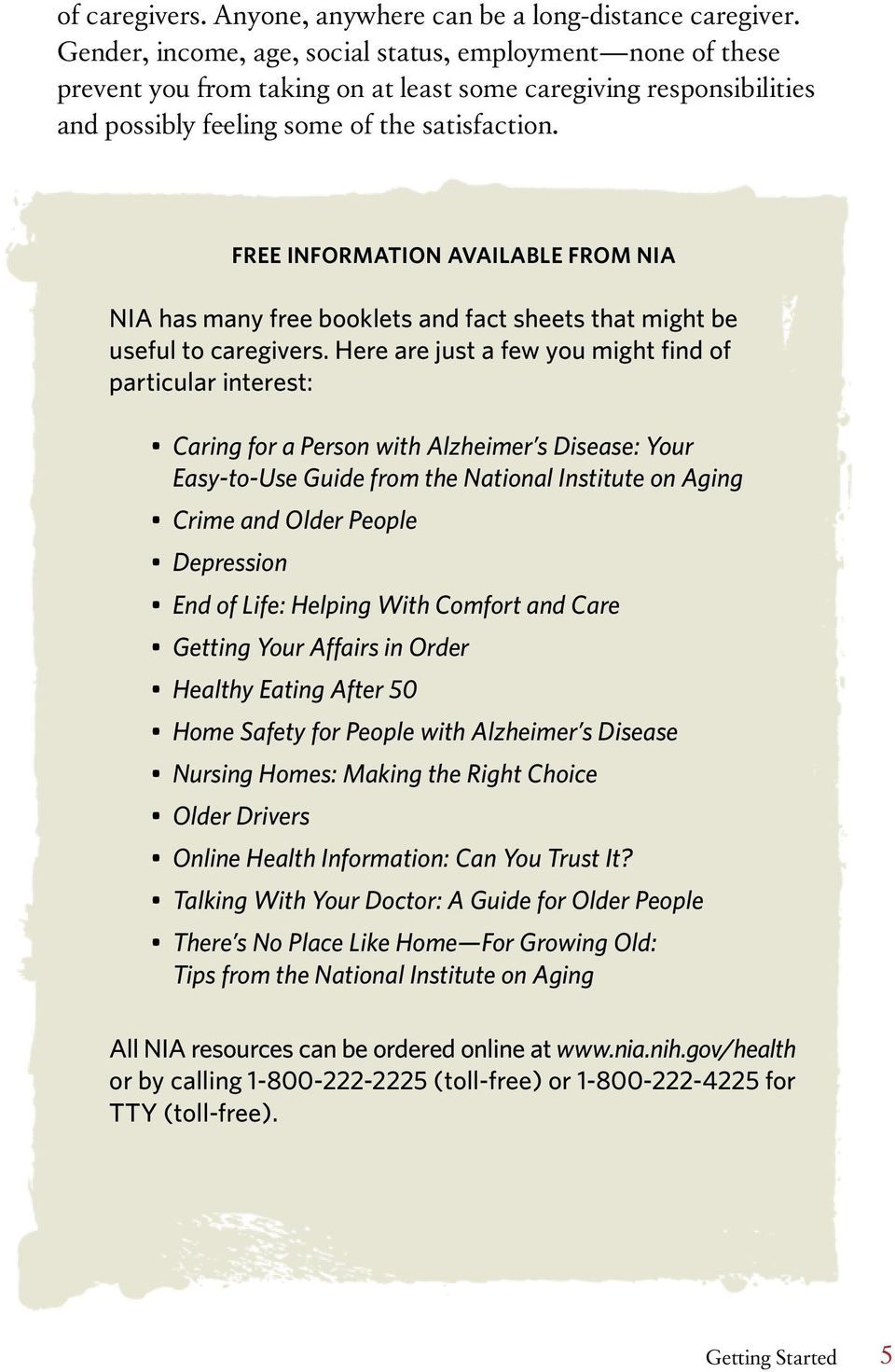 Free Information Available from NIA NIA has many free booklets and fact sheets that might be useful to caregivers.