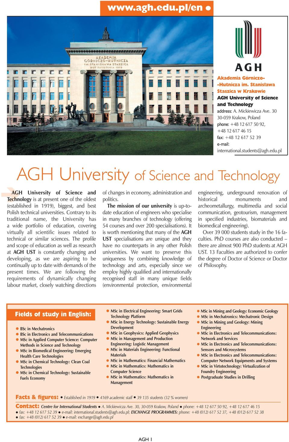 pl AGH University of Science and Technology is at present one of the oldest (established in 1919), biggest, and best Polish technical universities.