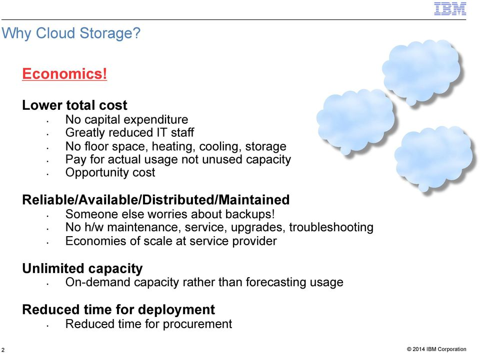 usage not unused capacity Opportunity cost Reliable/Available/Distributed/Maintained Someone else worries about backups!