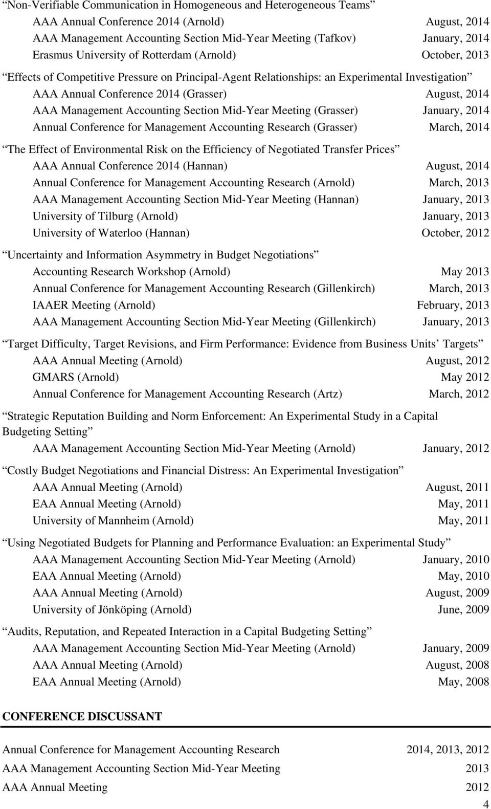 Management Accounting Section Mid-Year Meeting (Grasser) January, 2014 Annual Conference for Management Accounting Research (Grasser) March, 2014 The Effect of Environmental Risk on the Efficiency of