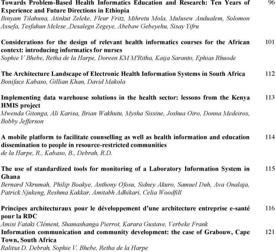 informatics for nurses Sophie V Bhebe, Retha de la Harpe, Doreen KM M'Ritha, Kaija Saranto, Ephias Rhuode The Architecture Landscape of Electronic Health Information Systems in South Africa Boniface