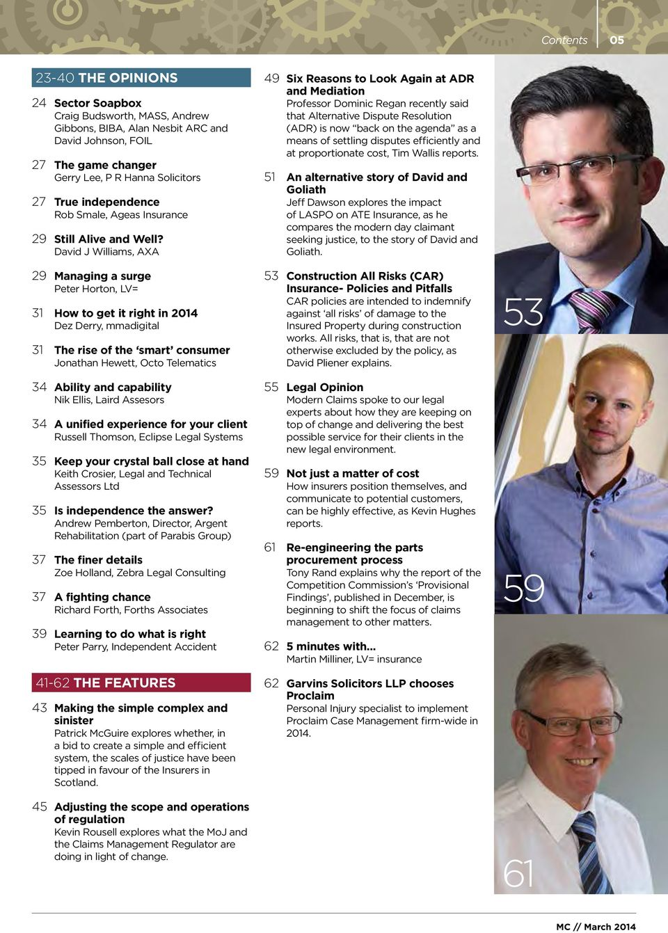 David J Williams, AXA 29 Managing a surge Peter Horton, LV= 31 How to get it right in 2014 Dez Derry, mmadigital 31 The rise of the smart consumer Jonathan Hewett, Octo Telematics 34 Ability and