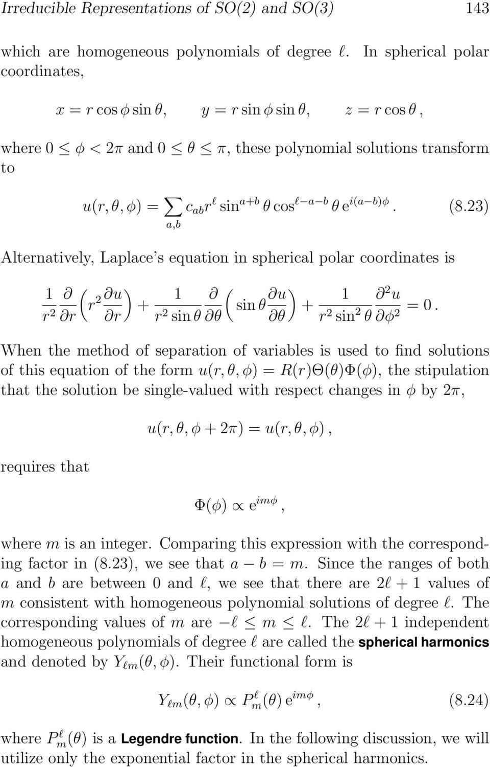(8.23) a,b Alternatively, Laplace s equation in spherical polar coordinates is ( 1 r 2 u ) r 2 r r + 1 r 2 sin θ ( θ sin θ u ) + θ 1 2 u r 2 sin 2 θ φ =.