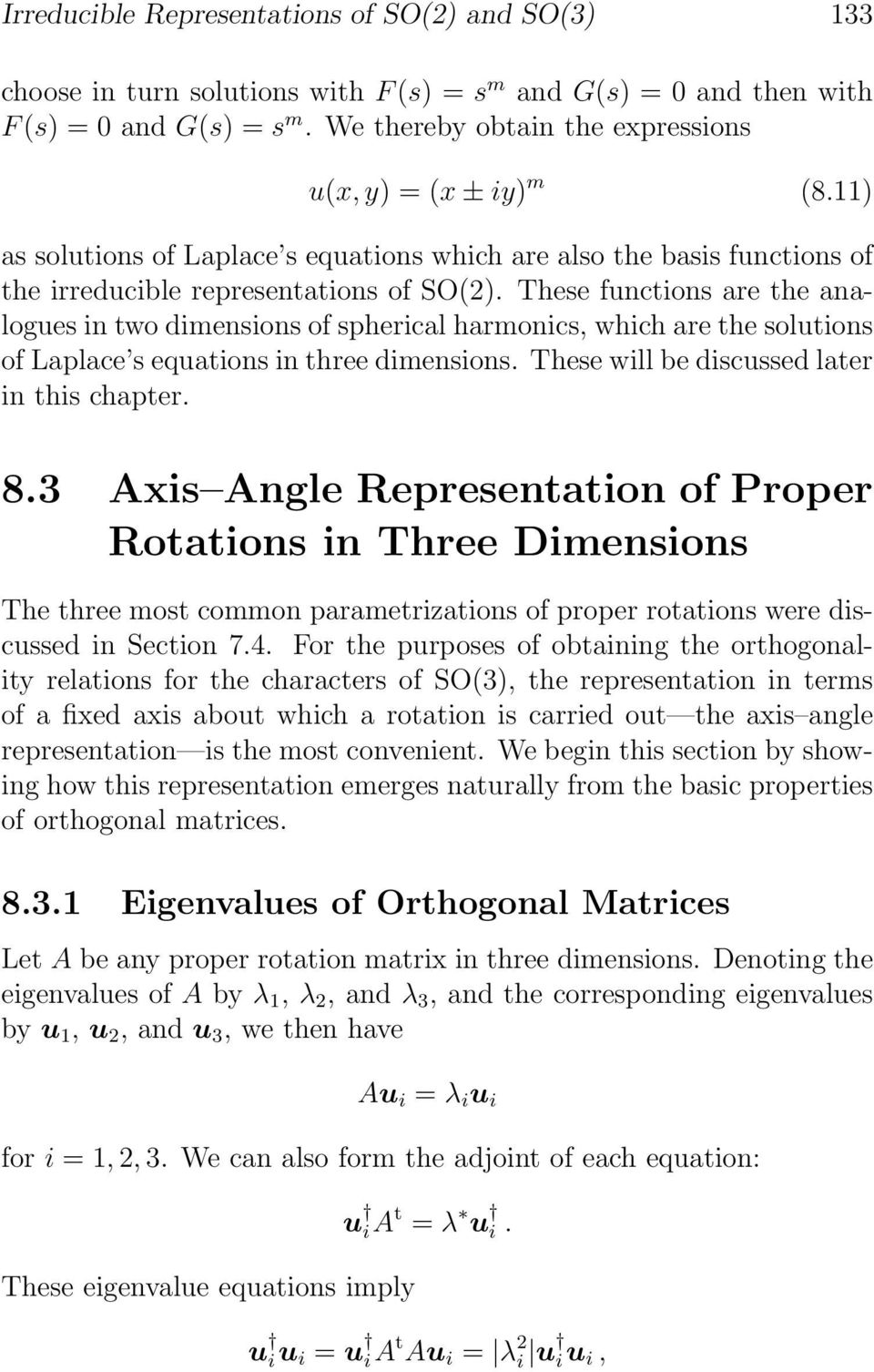 These functions are the analogues in two dimensions of spherical harmonics, which are the solutions of Laplace s equations in three dimensions. These will be discussed later in this chapter. 8.