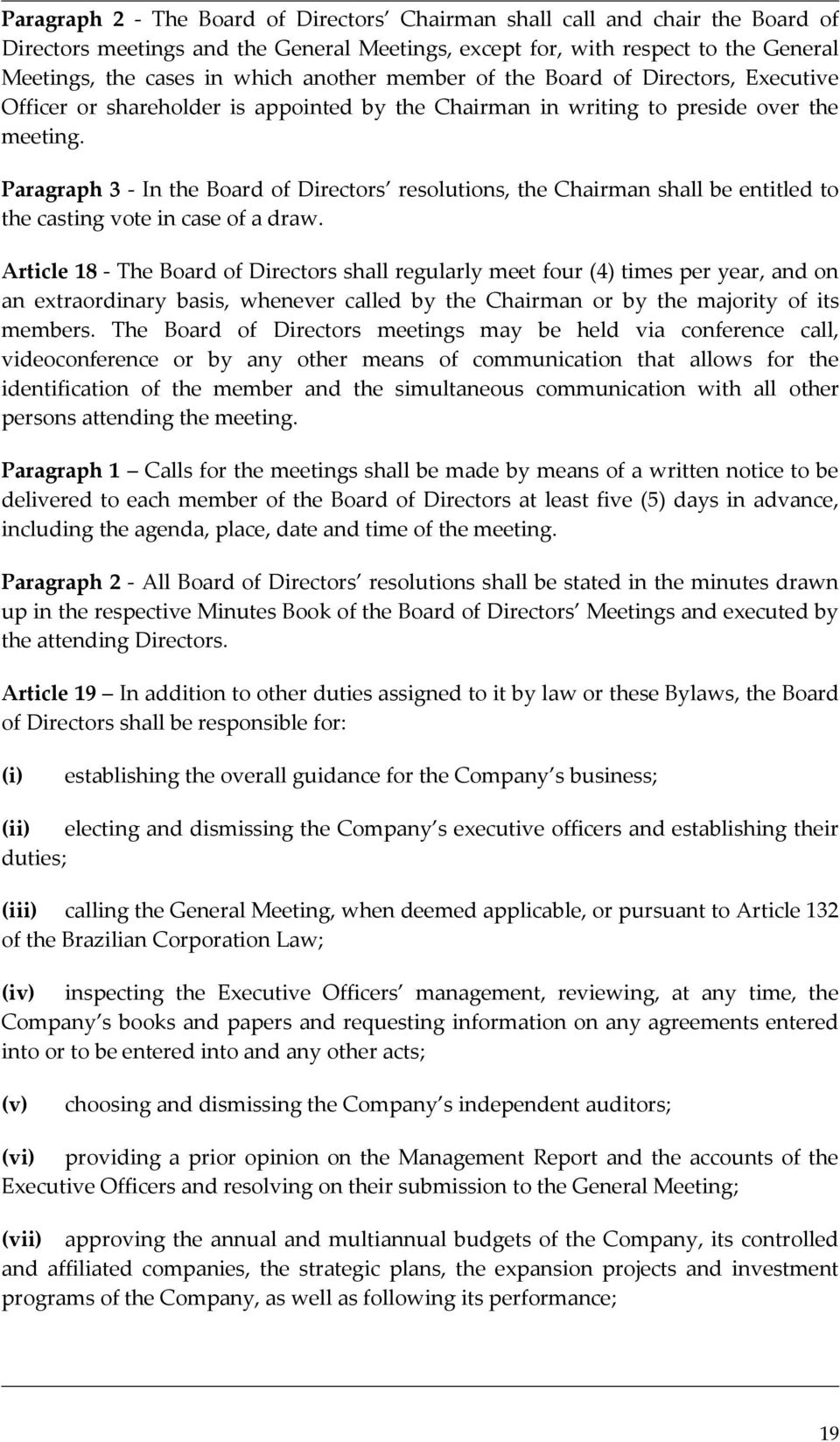 Paragraph 3 - In the Board of Directors resolutions, the Chairman shall be entitled to the casting vote in case of a draw.