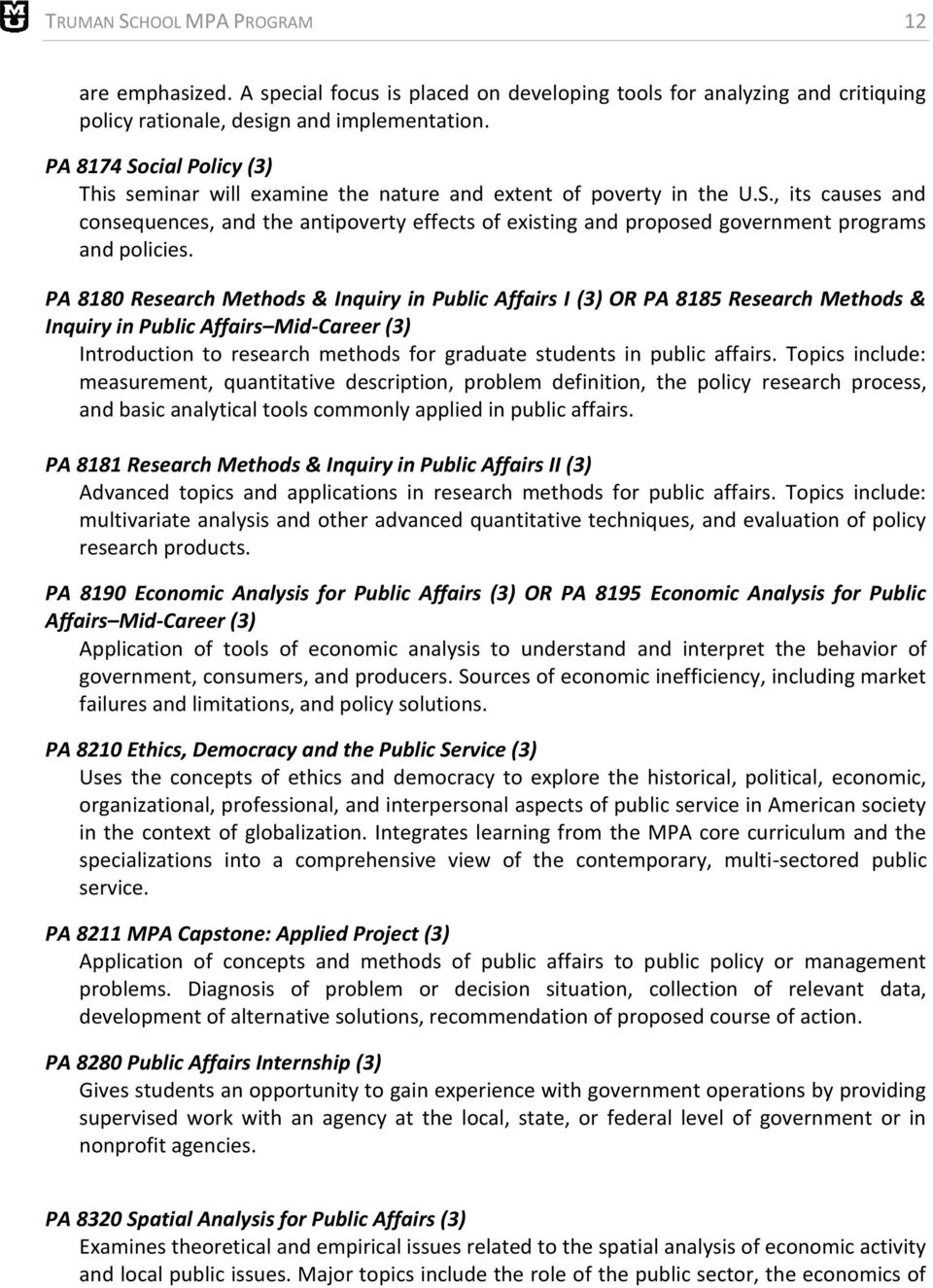 PA 8180 Research Methods & Inquiry in Public Affairs I (3) OR PA 8185 Research Methods & Inquiry in Public Affairs Mid-Career (3) Introduction to research methods for graduate students in public