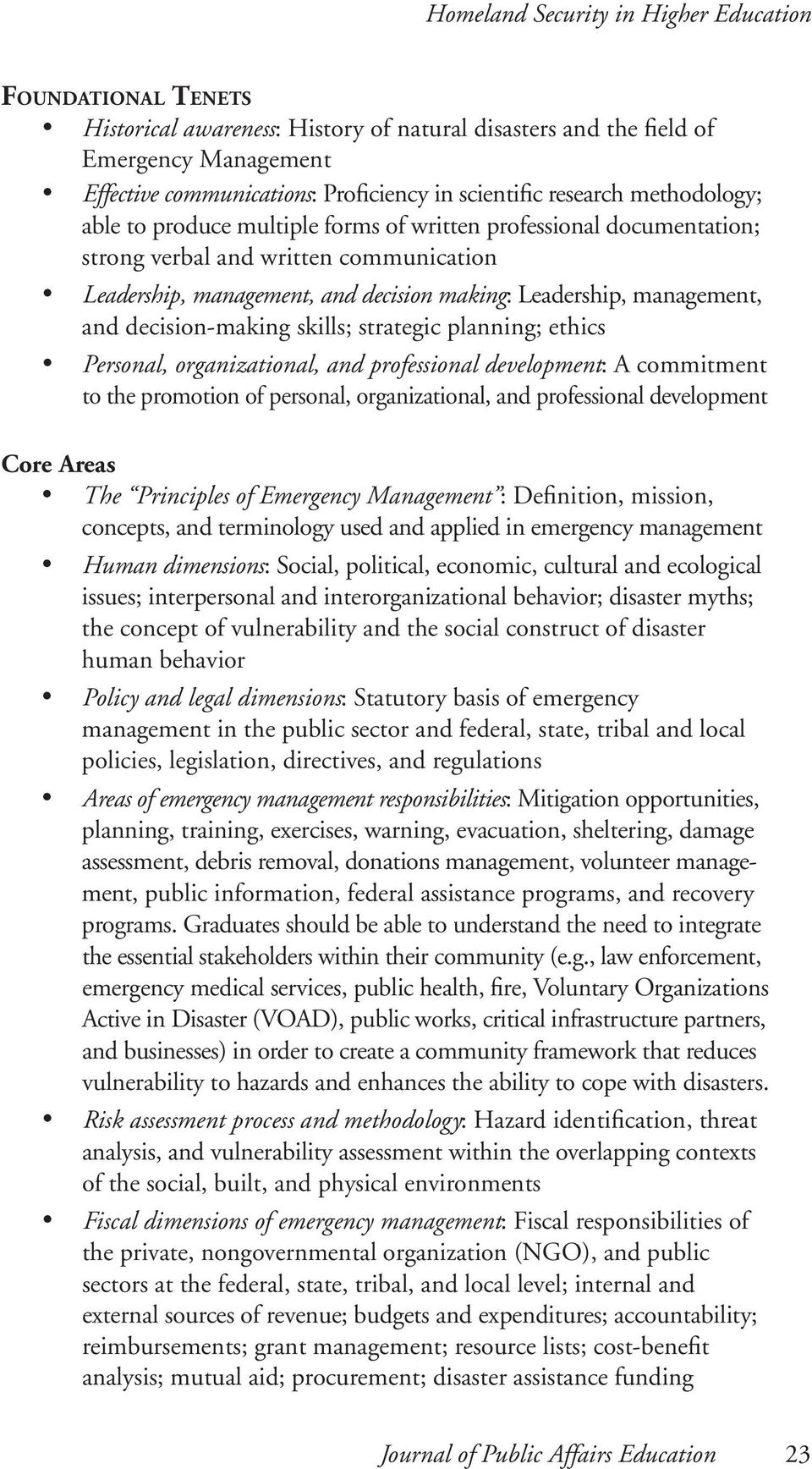 management, and decision-making skills; strategic planning; ethics Personal, organizational, and professional development: A commitment to the promotion of personal, organizational, and professional