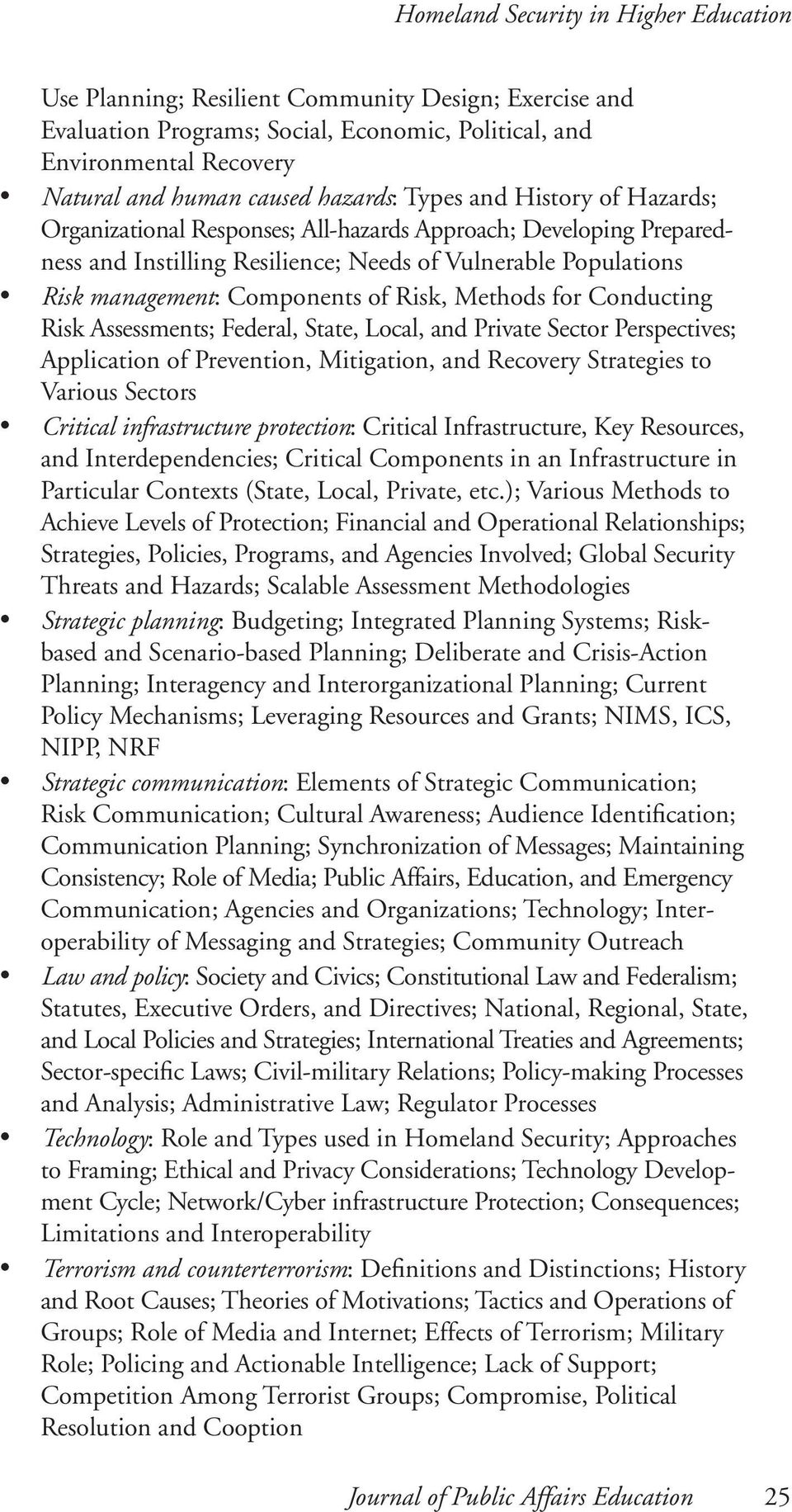 of Risk, Methods for Conducting Risk Assessments; Federal, State, Local, and Private Sector Perspectives; Application of Prevention, Mitigation, and Recovery Strategies to Various Sectors Critical