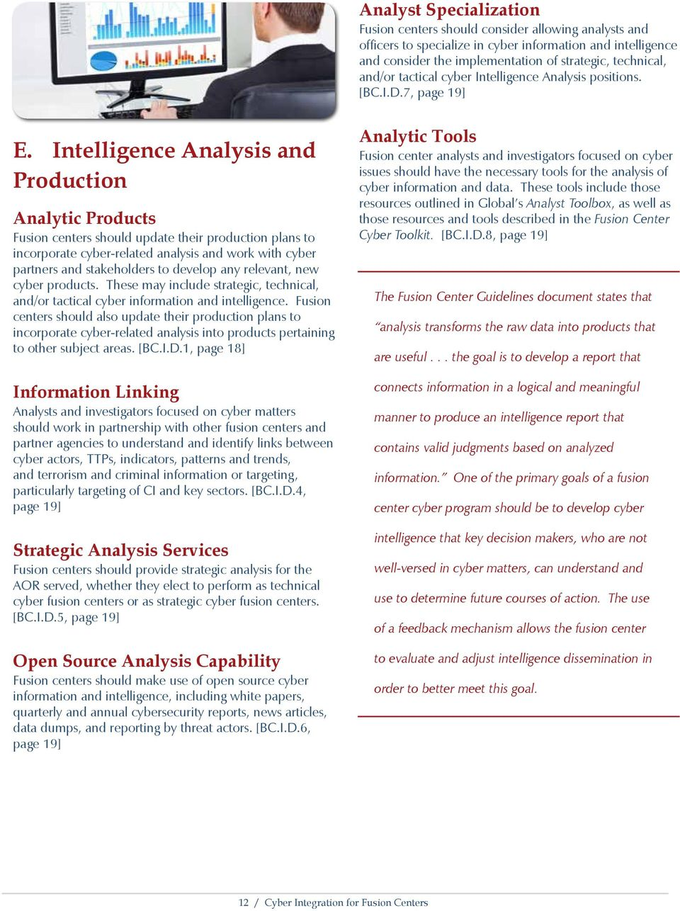 Intelligence Analysis and Production Analytic Products Fusion centers should update their production plans to incorporate cyber-related analysis and work with cyber partners and stakeholders to