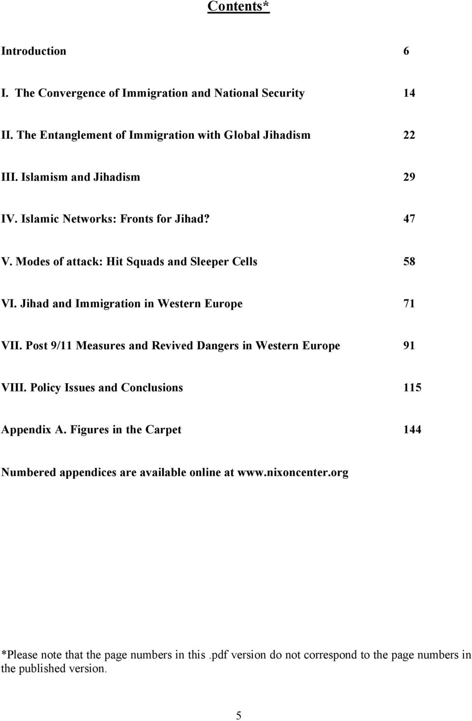 Jihad and Immigration in Western Europe 71 VII. Post 9/11 Measures and Revived Dangers in Western Europe 91 VIII. Policy Issues and Conclusions 115 Appendix A.