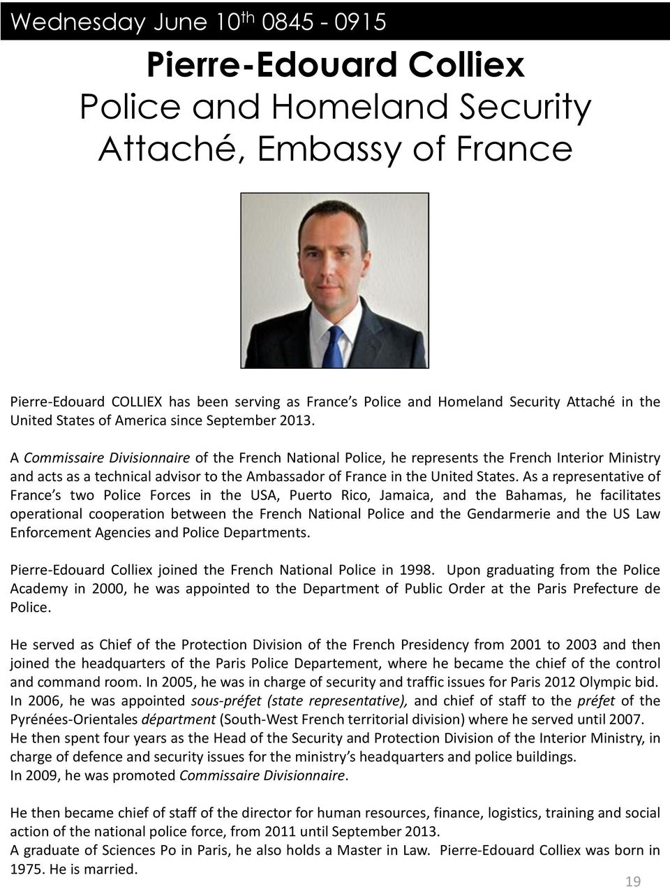 A Commissaire Divisionnaire of the French National Police, he represents the French Interior Ministry and acts as a technical advisor to the Ambassador of France in the United States.
