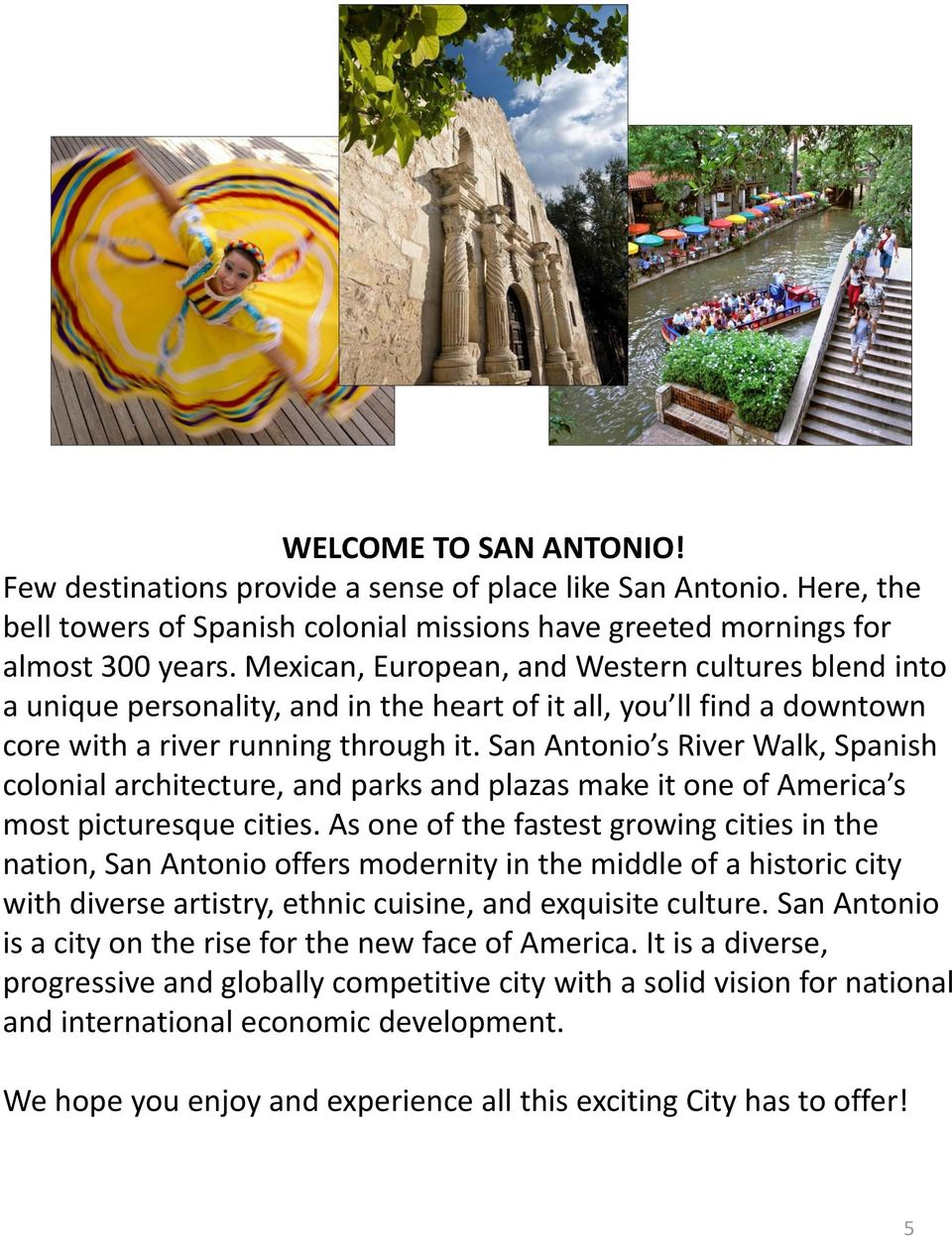 San Antonio s River Walk, Spanish colonial architecture, and parks and plazas make it one of America s most picturesque cities.