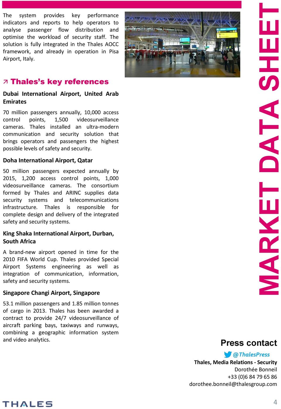 Thales s key references Dubai International Airport, United Arab Emirates 70 million passengers annually, 10,000 access control points, 1,500 videosurveillance cameras.