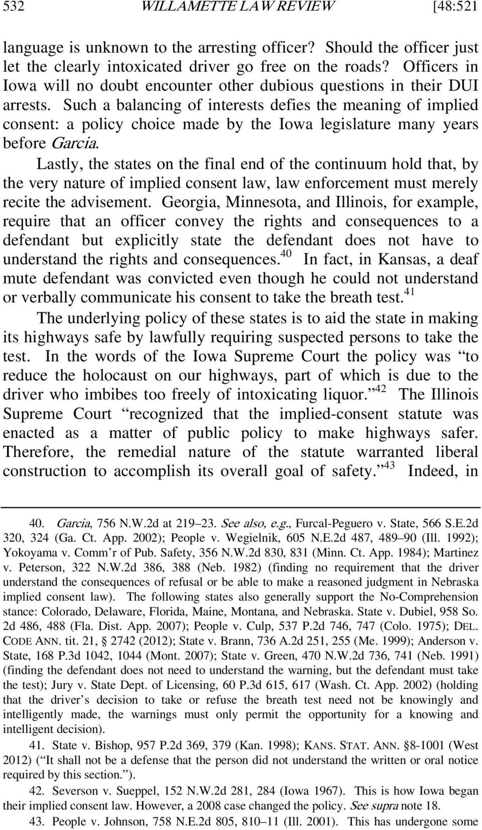 Such a balancing of interests defies the meaning of implied consent: a policy choice made by the Iowa legislature many years before Garcia.