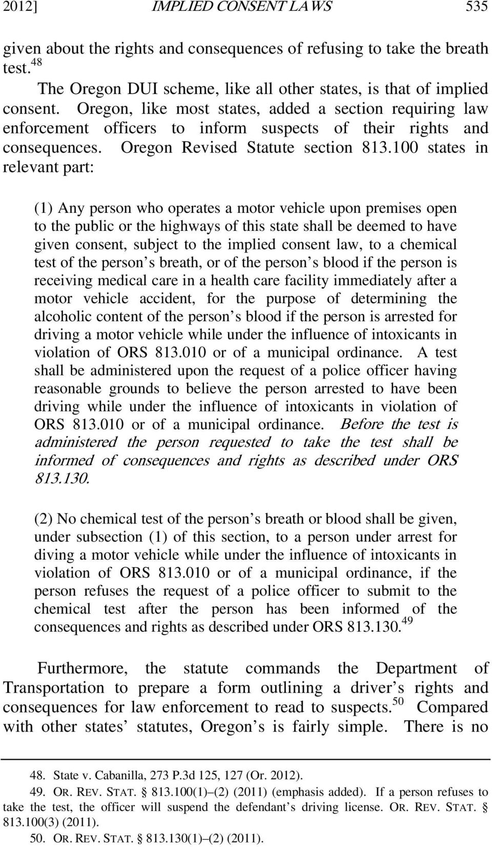 100 states in relevant part: (1) Any person who operates a motor vehicle upon premises open to the public or the highways of this state shall be deemed to have given consent, subject to the implied