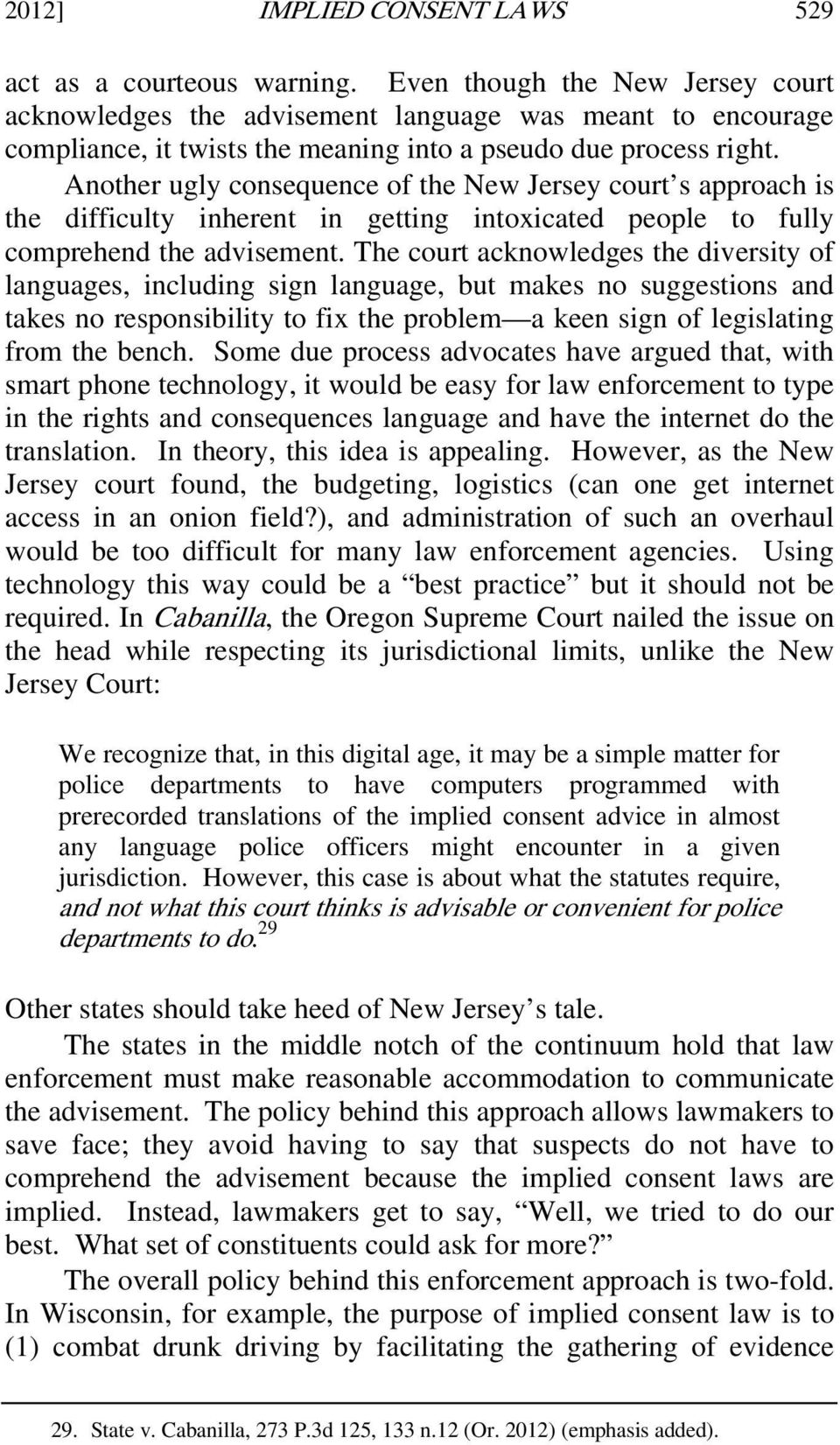 Another ugly consequence of the New Jersey court s approach is the difficulty inherent in getting intoxicated people to fully comprehend the advisement.
