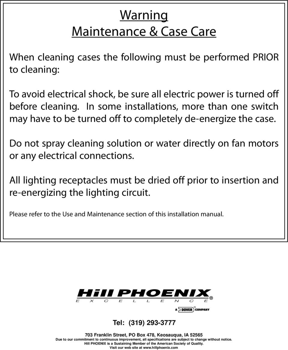 All lighting receptacles must be dried off prior to insertion and re-energizing the lighting circuit. Please refer to the Use and Maintenance section of this installation manual.