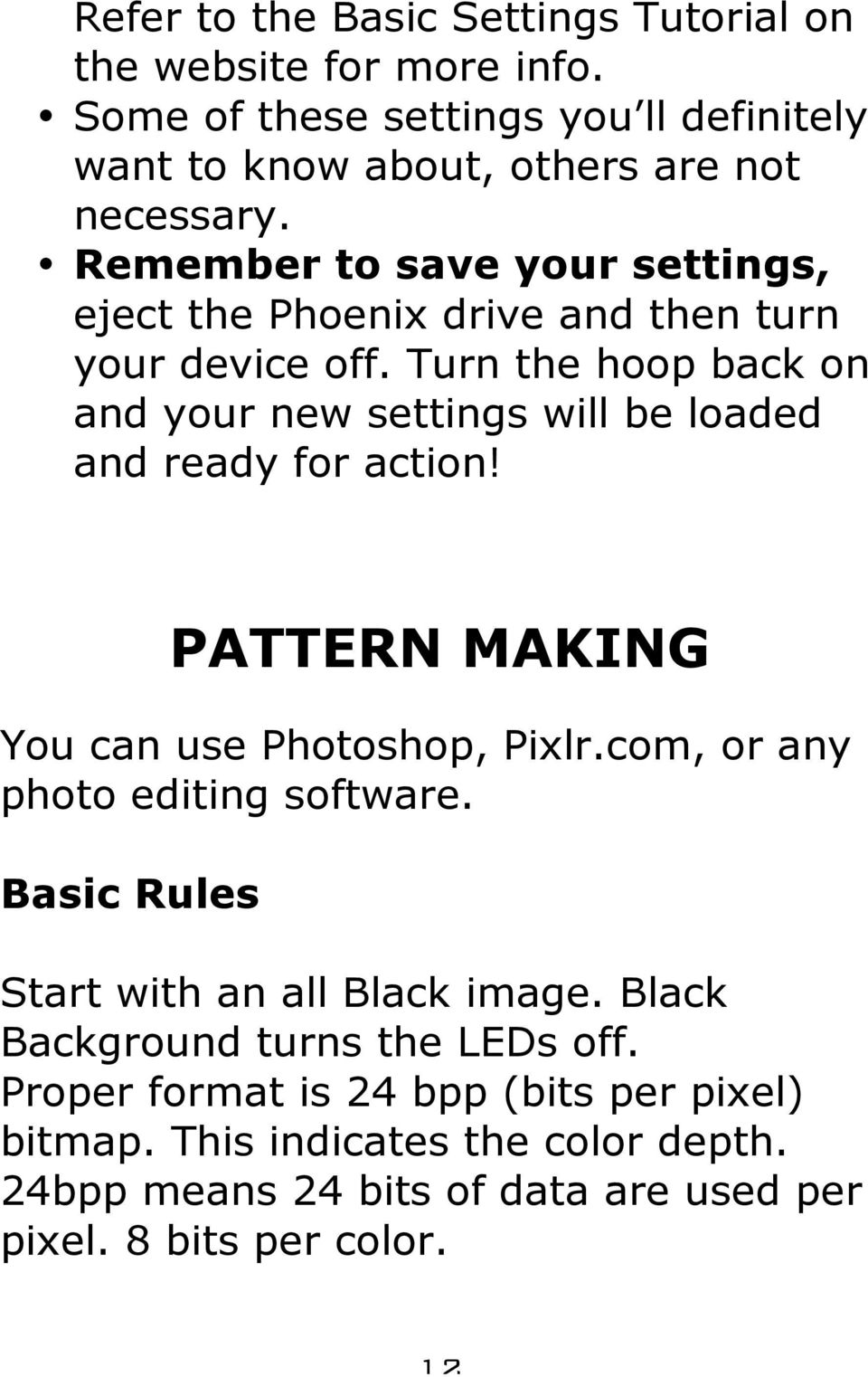 Turn the hoop back on and your new settings will be loaded and ready for action! PATTERN MAKING You can use Photoshop, Pixlr.