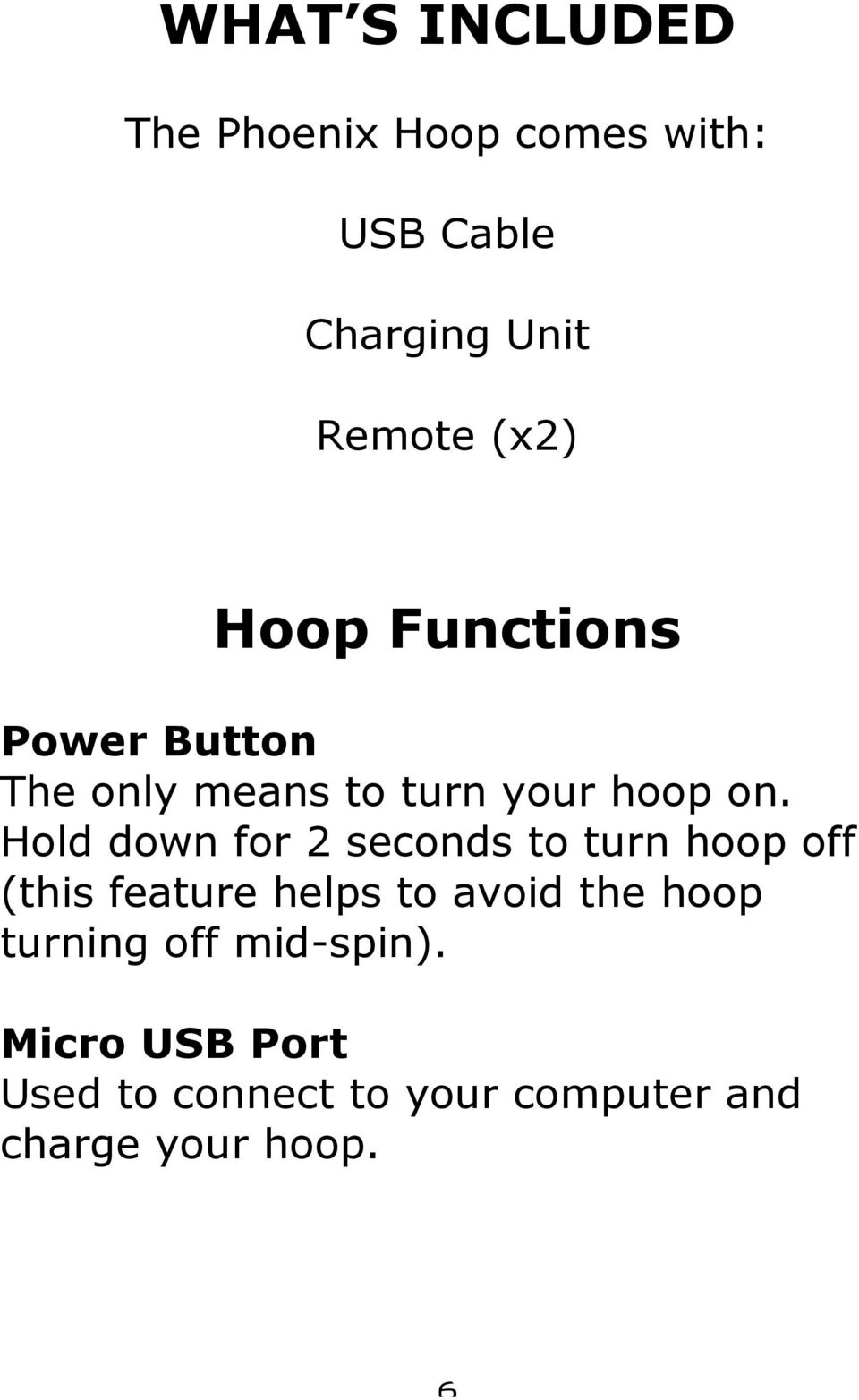 Hold down for 2 seconds to turn hoop off (this feature helps to avoid the hoop