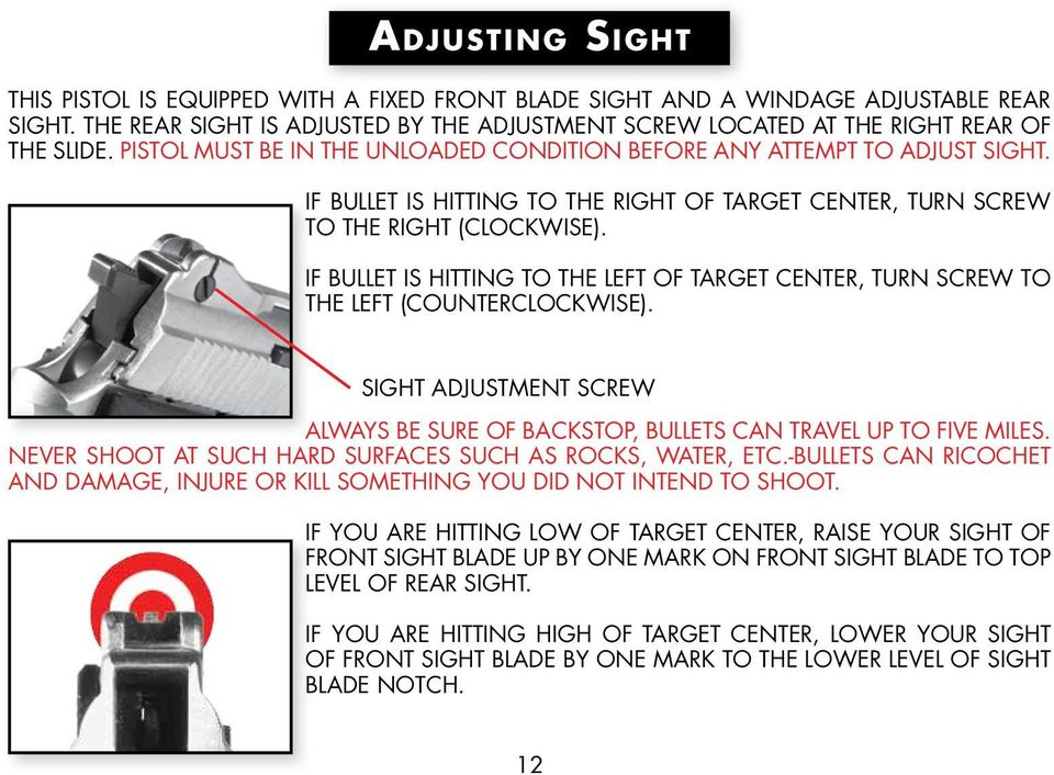 IF BULLET IS HITTING TO THE LEFT OF TARGET CENTER, TURN SCREW TO THE LEFT (COUNTERCLOCKWISE). SIGHT ADJUSTMENT SCREW ALWAYS BE SURE OF BACKSTOP, BULLETS CAN TRAVEL UP TO FIVE MILES.