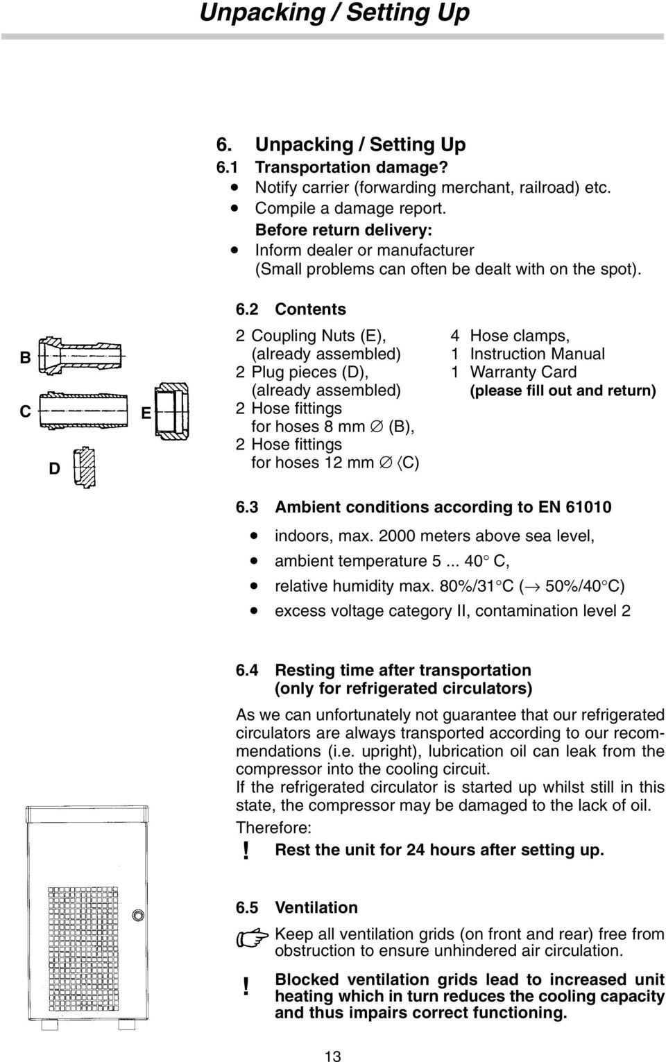 2 Contents B C D E 2 Coupling Nuts (E), 4 Hose clamps, (already assembled) 1 Instruction Manual 2 Plug pieces (D), 1 Warranty Card (already assembled) (please fill out and return) 2 Hose fittings for