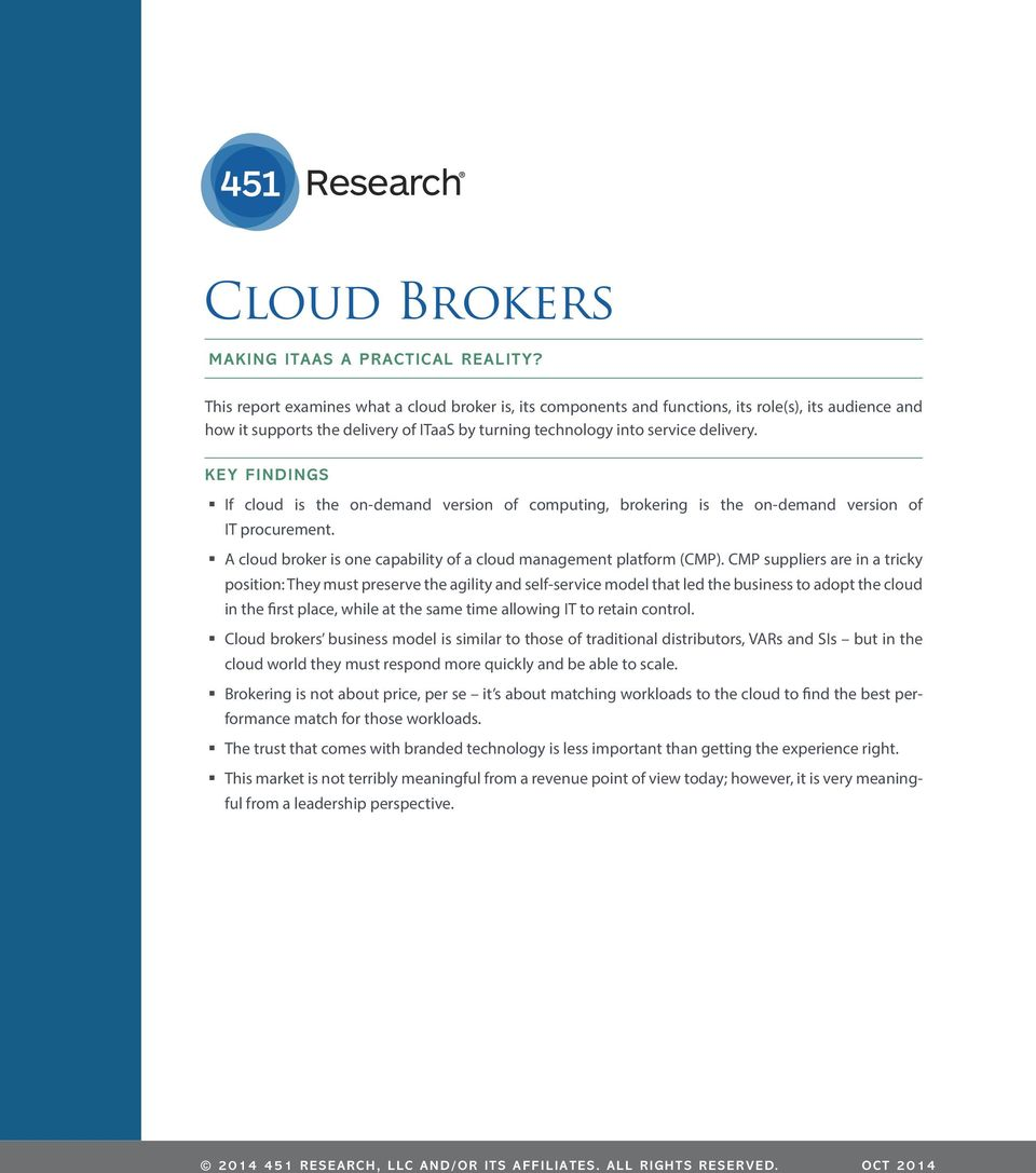 KEY FINDINGS If cloud is the on-demand version of computing, brokering is the on-demand version of IT procurement. A cloud broker is one capability of a cloud management platform (CMP).