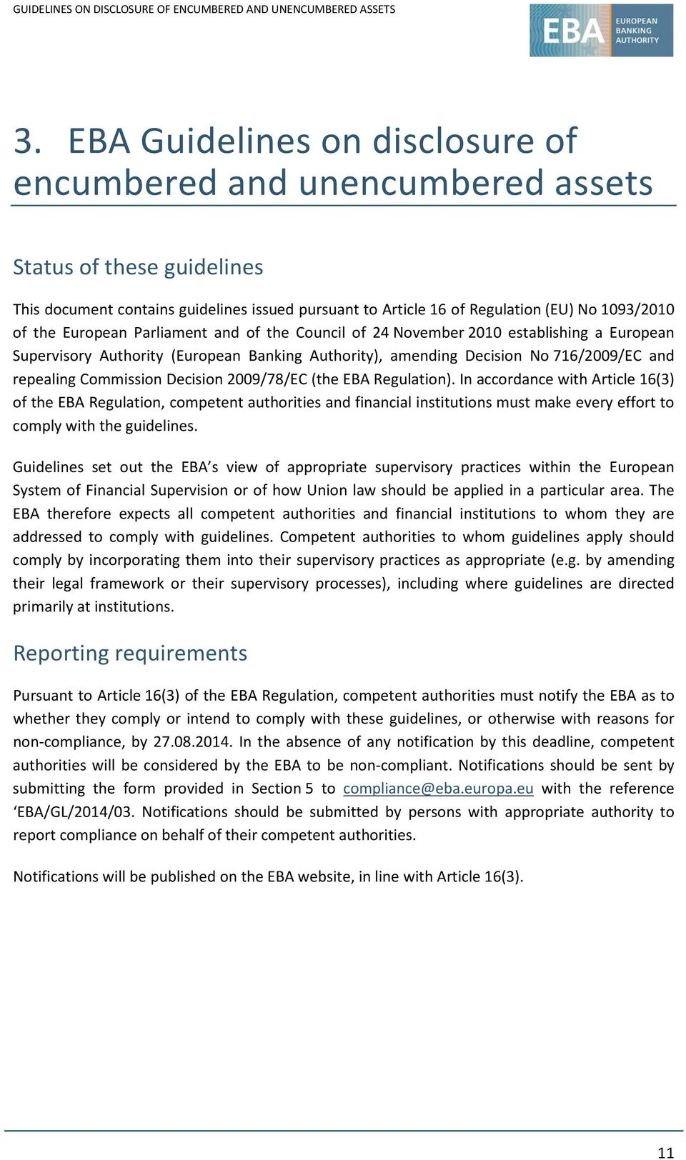 Decision 2009/78/EC (the EBA Regulation). In accordance with Article 16(3) of the EBA Regulation, competent authorities and financial institutions must make every effort to comply with the guidelines.