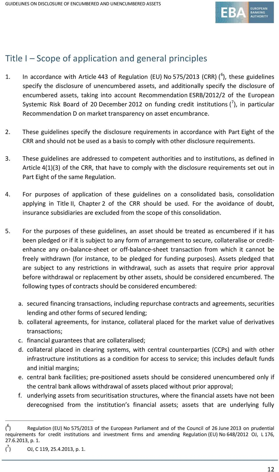 assets, taking into account Recommendation ESRB/2012/2 of the European Systemic Risk Board of 20 December 2012 on funding credit institutions ( 7 ), in particular Recommendation D on market