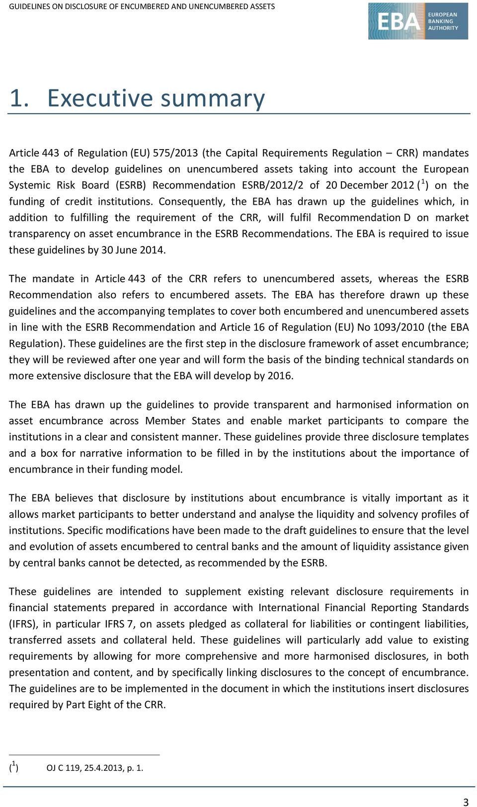 Consequently, the EBA has drawn up the guidelines which, in addition to fulfilling the requirement of the CRR, will fulfil Recommendation D on market transparency on asset encumbrance in the ESRB