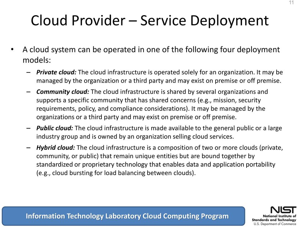 Community cloud: The cloud infrastructure is shared by several organizations and supports a specific community that has shared concerns (e.g., mission, security requirements, policy, and compliance considerations).