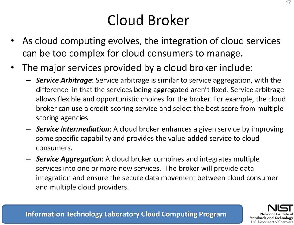 arbitrage allows flexible and opportunistic choices for the broker. For example, the cloud broker can use a credit-scoring service and select the best score from multiple scoring agencies.