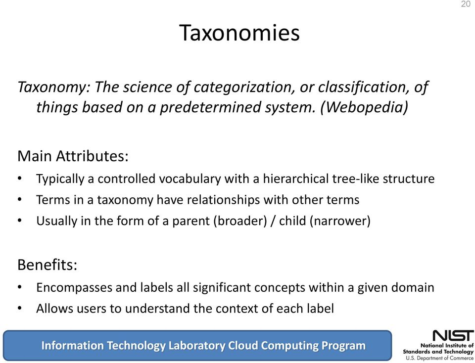 taxonomy have relationships with other terms Usually in the form of a parent (broader) / child (narrower) Benefits:
