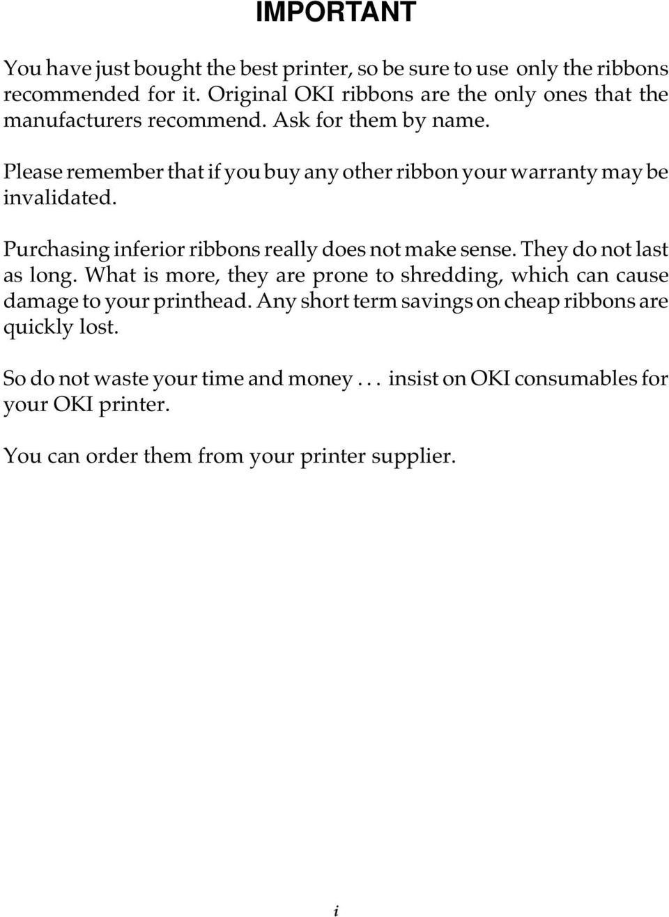 Please remember that if you buy any other ribbon your warranty may be invalidated. Purchasing inferior ribbons really does not make sense.