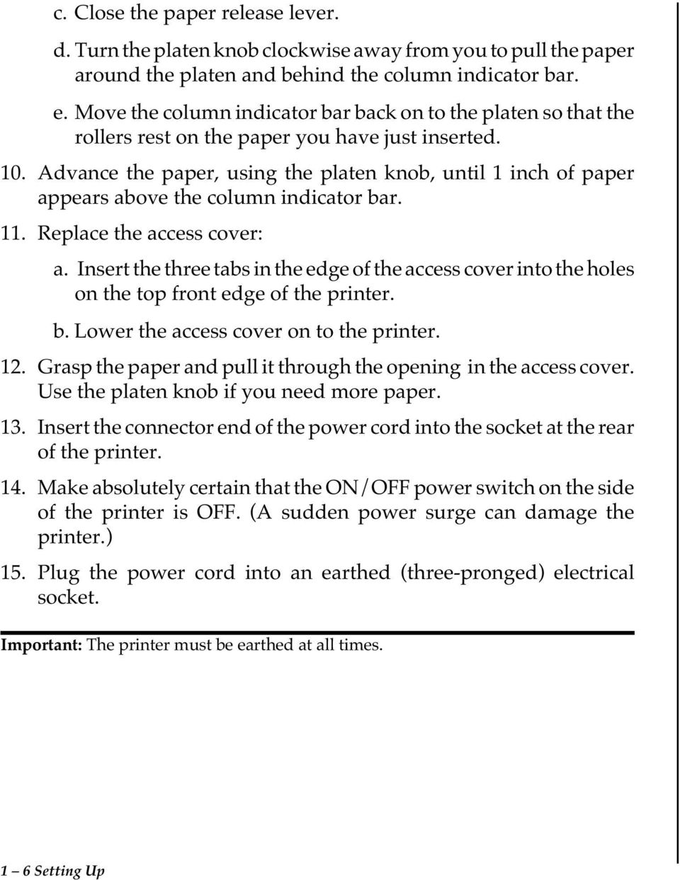 Advance the paper, using the platen knob, until 1 inch of paper appears above the column indicator bar. 11. Replace the access cover: a.