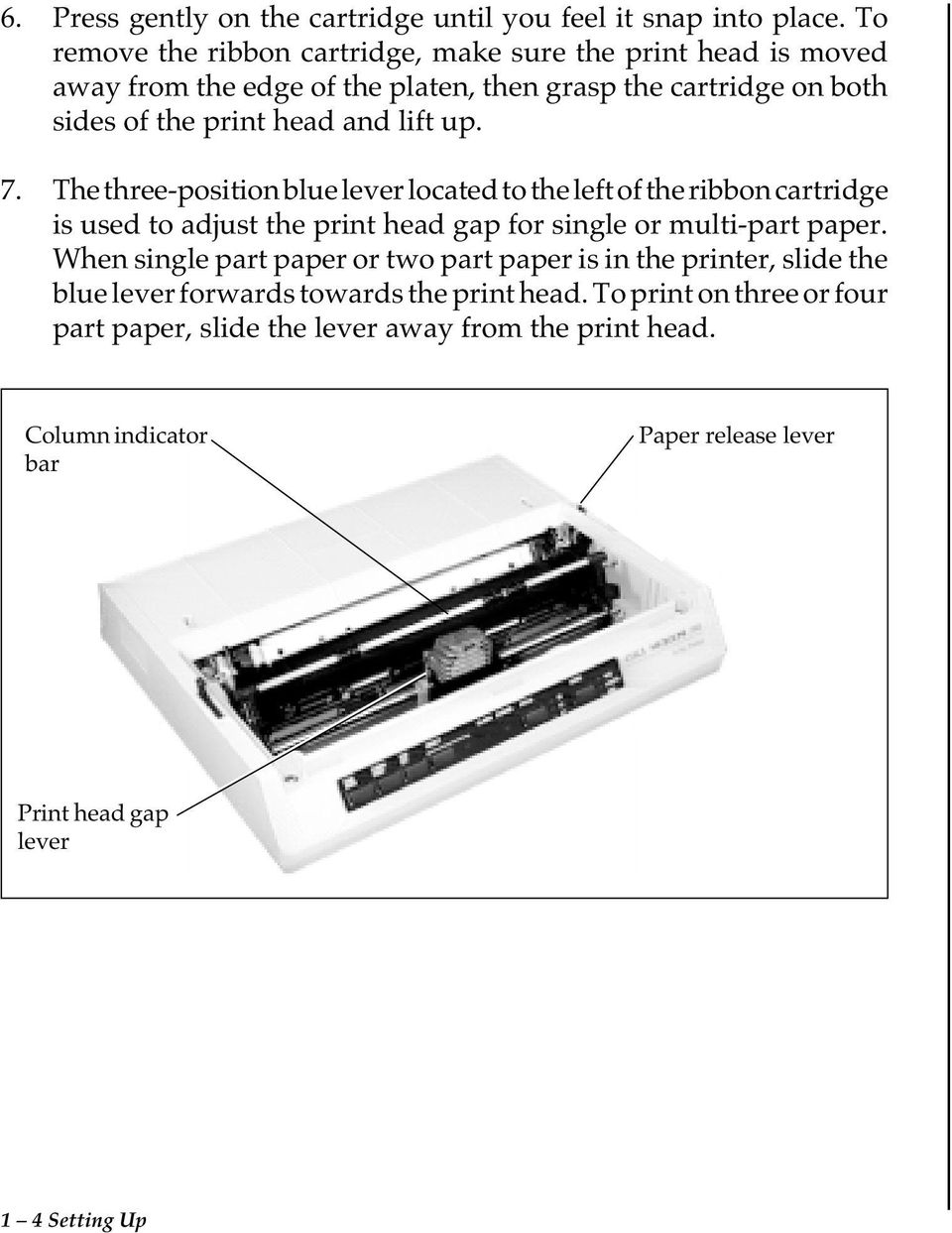 lift up. 7. The three-position blue lever located to the left of the ribbon cartridge is used to adjust the print head gap for single or multi-part paper.