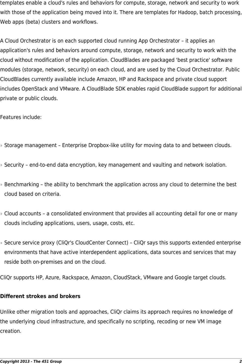 A Cloud Orchestrator is on each supported cloud running App Orchestrator it applies an application's rules and behaviors around compute, storage, network and security to work with the cloud without