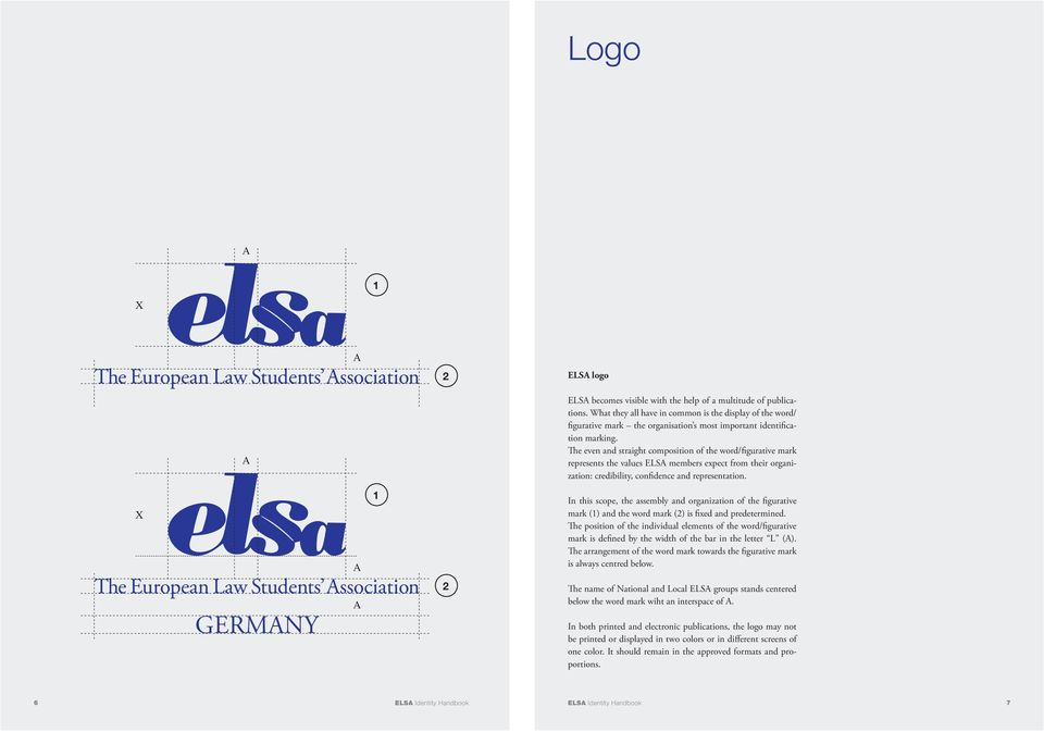 The even and straight composition of the word/figurative mark represents the values ELSA members expect from their organization: credibility, confidence and representation.