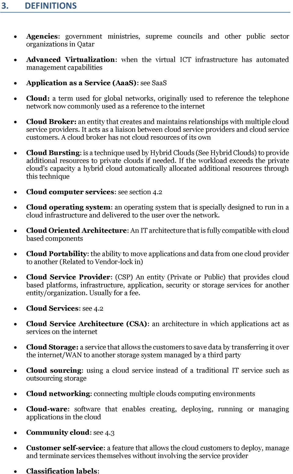 Cloud Broker: an entity that creates and maintains relationships with multiple cloud service providers. It acts as a liaison between cloud service providers and cloud service customers.