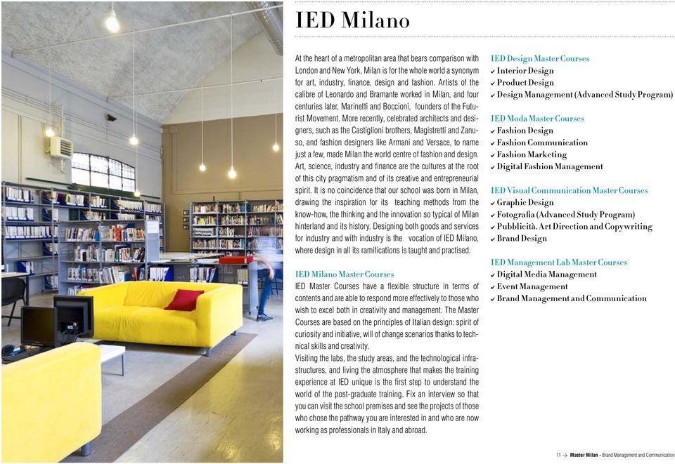 More recently, celebrated architects and designers, such as the Castiglioni brothers, Magistretti and Zanuso, and fashion designers like Armani and Versace, to name just a few, made Milan the world