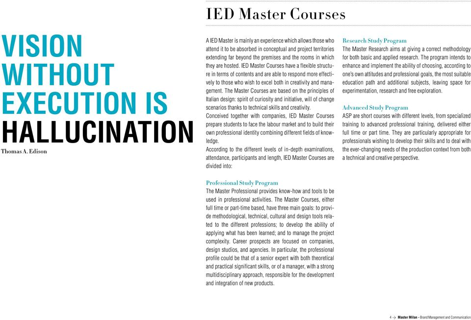 hosted. IED Master Courses have a flexible structure in terms of contents and are able to respond more effectively to those who wish to excel both in creativity and management.