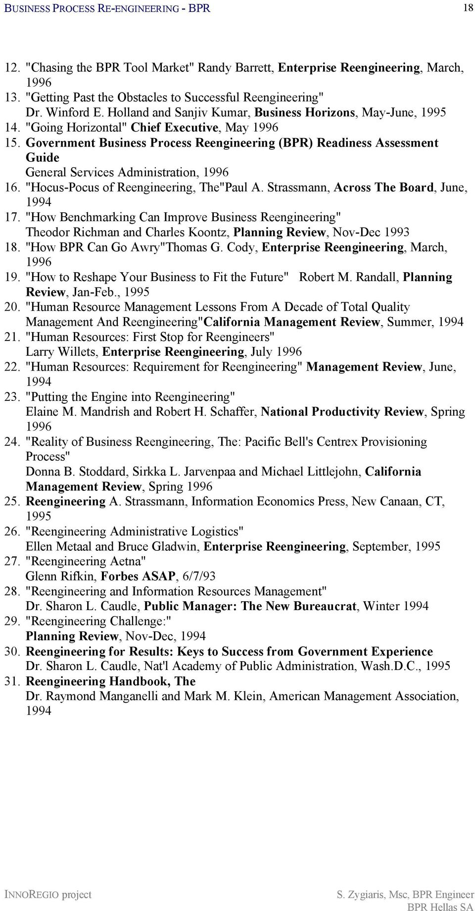 "Government Business Process Reengineering (BPR) Readiness Assessment Guide General Services Administration, 1996 16. ""Hocus-Pocus of Reengineering, The""Paul A."