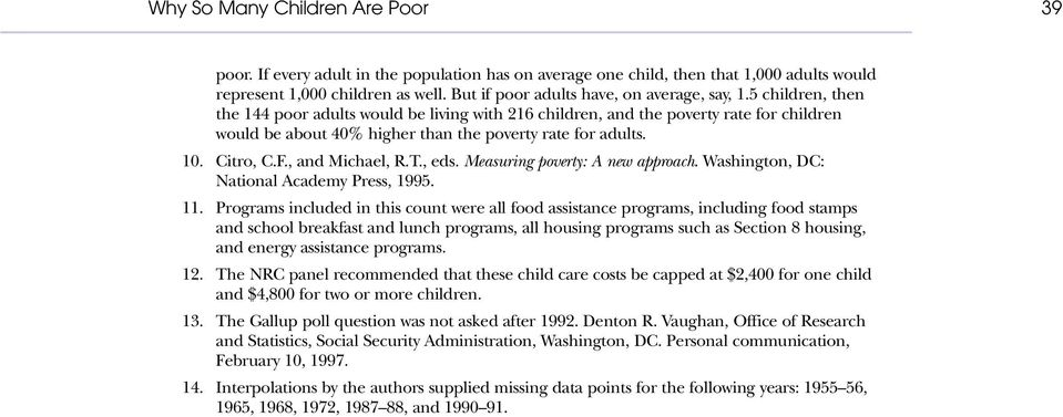 5 children, then the 144 poor adults would be living with 216 children, and the poverty rate for children would be about 40% higher than the poverty rate for adults. 10. Citro, C.F., and Michael, R.T.