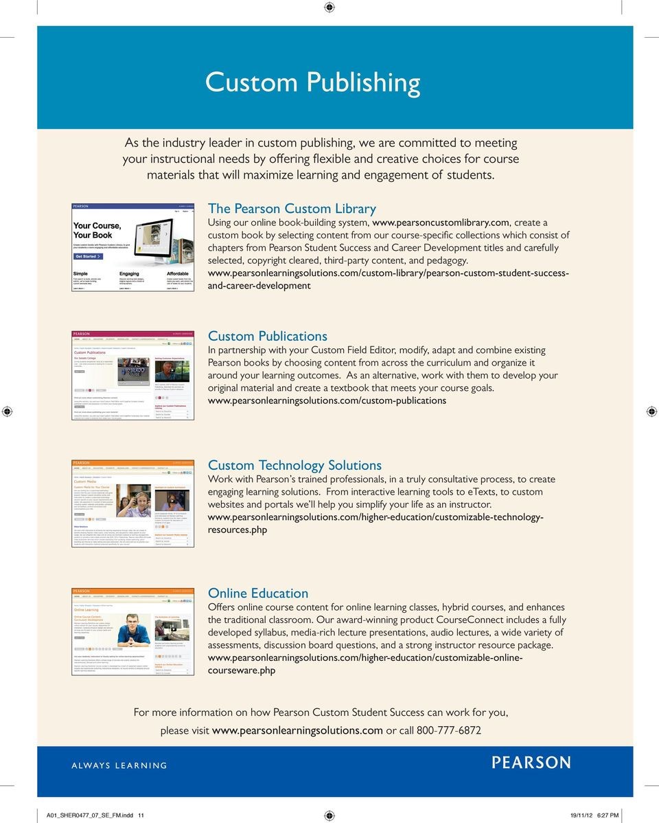 com, create a custom book by selecting content from our course-specifi c collections which consist of chapters from Pearson Student Success and Career Development titles and carefully selected,