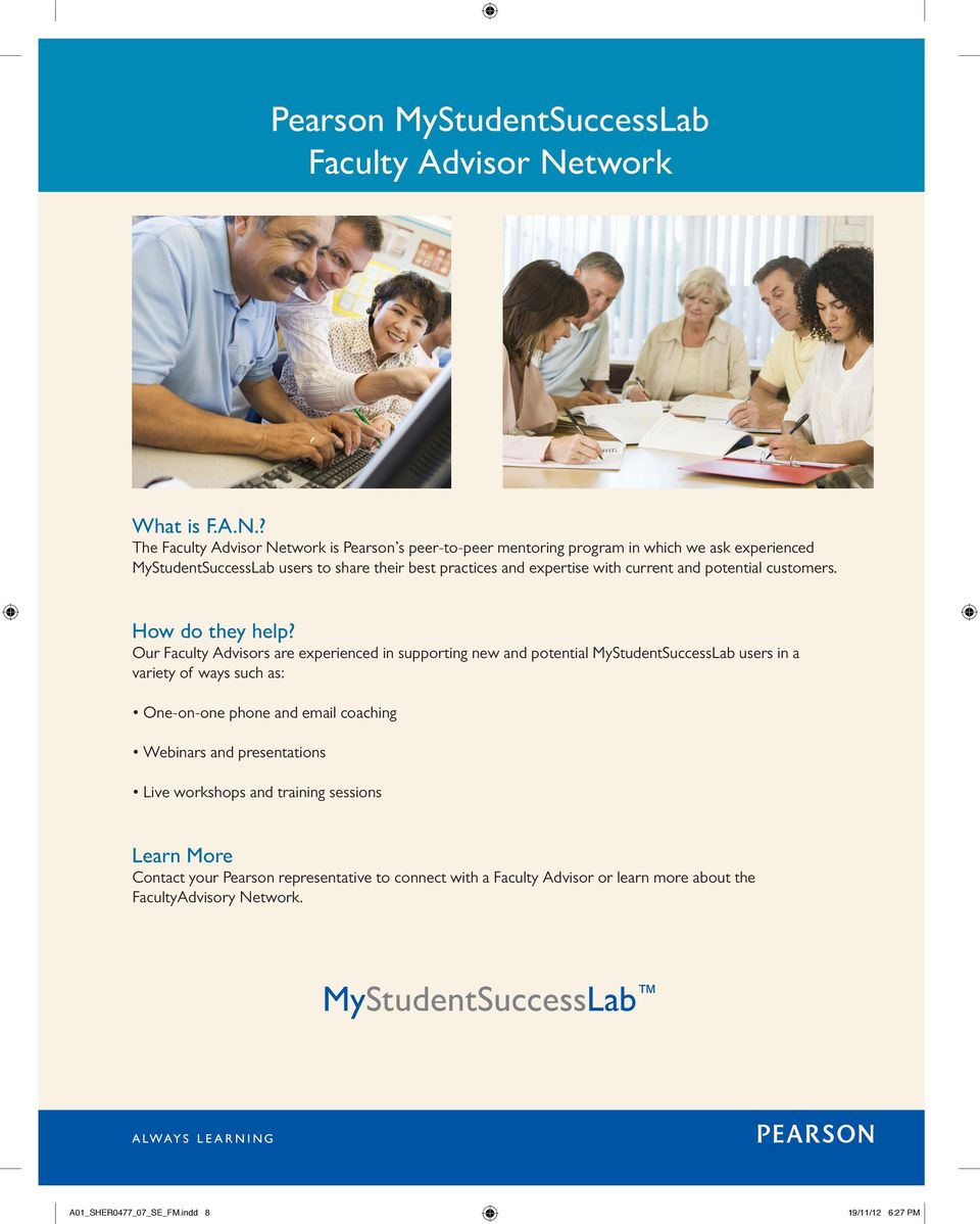 ? The Faculty Advisor Network is Pearson s peer-to-peer mentoring program in which we ask experienced MyStudentSuccessLab users to share their best practices and expertise with