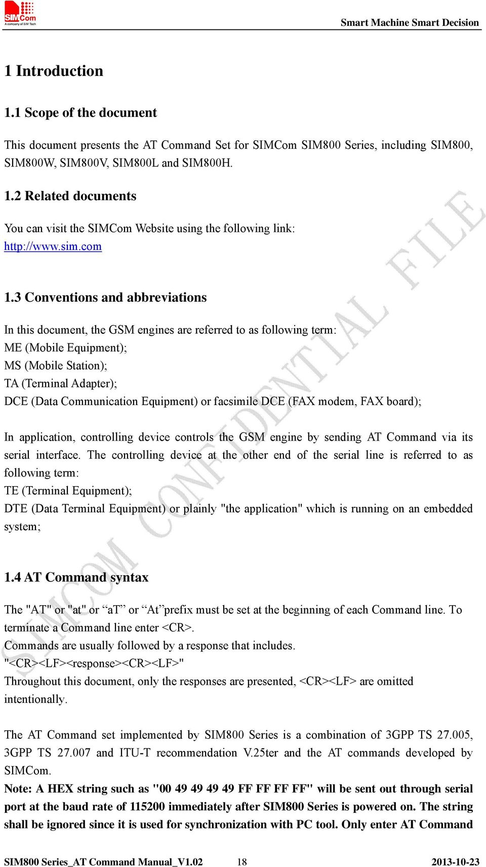 3 Conventions and abbreviations In this document, the GSM engines are referred to as following term: ME (Mobile Equipment); MS (Mobile Station); TA (Terminal Adapter); DCE (Data Communication