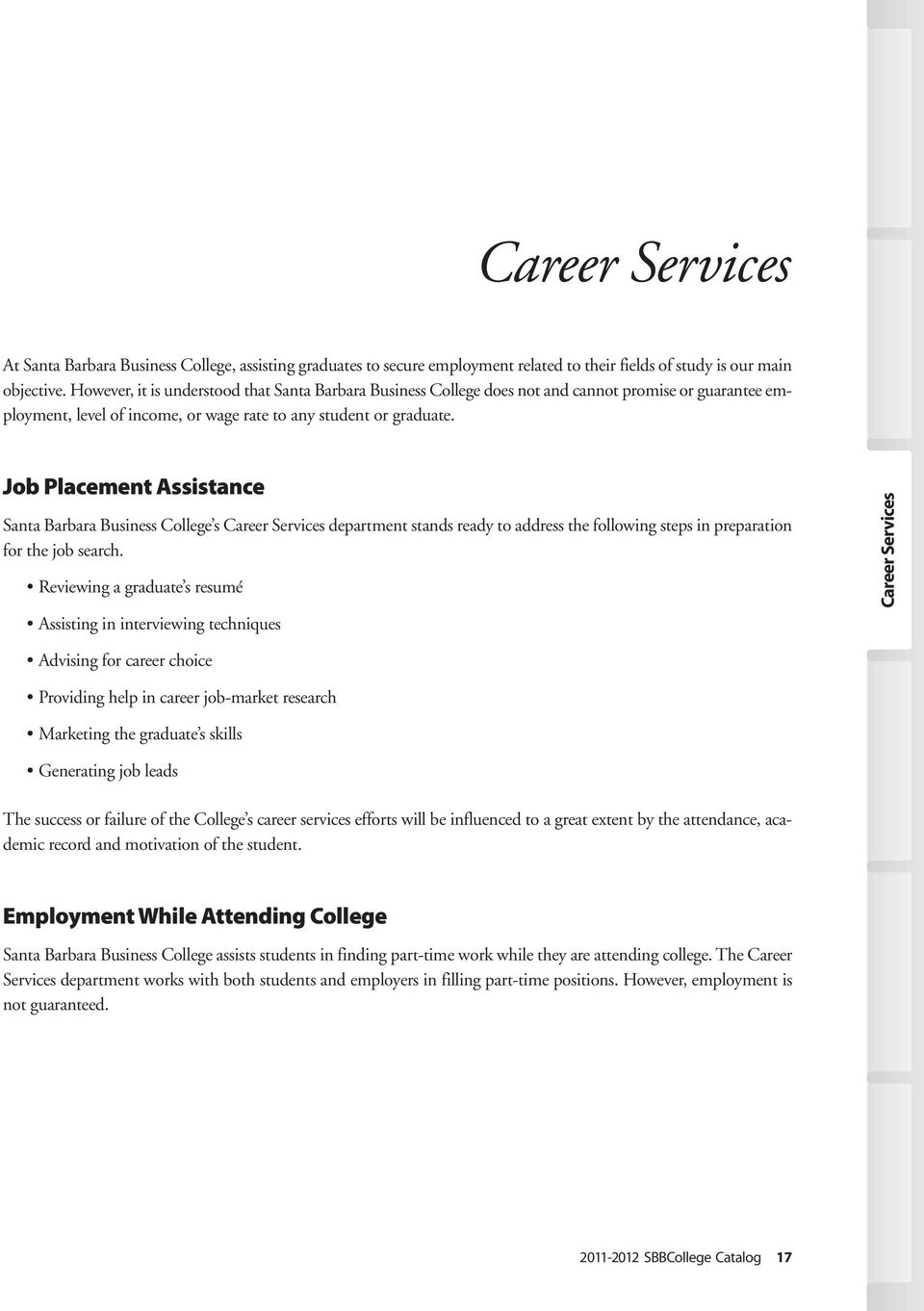 Job Placement Assistance Santa Barbara Business College s Career Services department stands ready to address the following steps in preparation for the job search.
