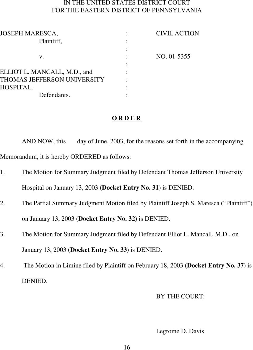 The Motion for Summary Judgment filed by Defendant Thomas Jefferson University Hospital on January 13, 2003 (Docket Entry No. 31) is DENIED. 2. The Partial Summary Judgment Motion filed by Plaintiff Joseph S.