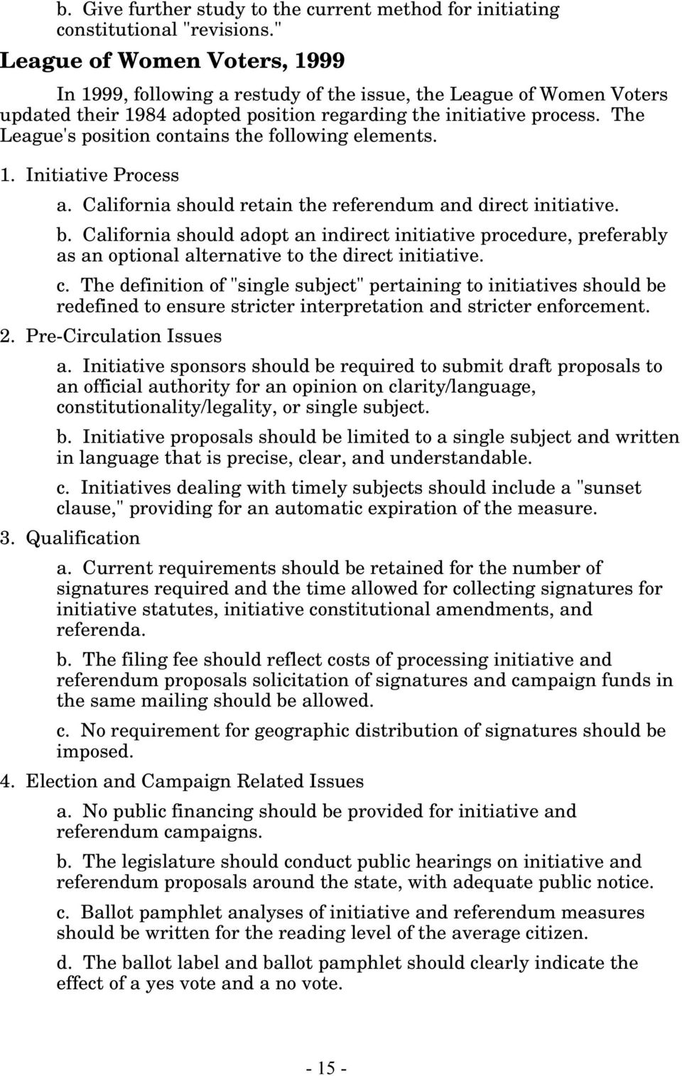 The League's position contains the following elements. 1. Initiative Process a. California should retain the referendum and direct initiative. b.